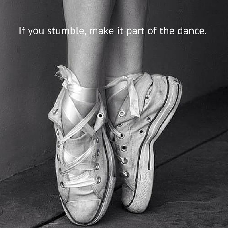 If You Stumble Make It Part Of The Dance. Min